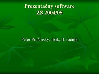 Pre z enta?n� software ZS 2004 / 05