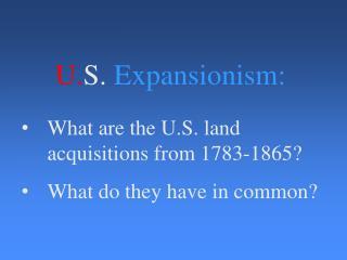 U. S.  Expansionism: