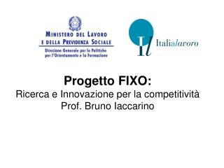 Progetto FIXO: Ricerca e Innovazione per la competitività  Prof. Bruno Iaccarino