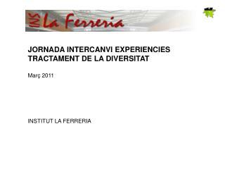 JORNADA INTERCANVI EXPERIENCIES TRACTAMENT DE LA DIVERSITAT Mar� 2011