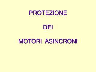 PROTEZIONE DEI  MOTORI  ASINCRONI
