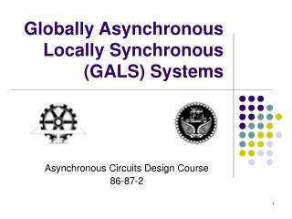 Globally Asynchronous Locally Synchronous GALS Systems