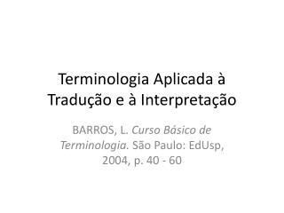 Terminologia Aplicada  à  Tradução  e à  Interpretação