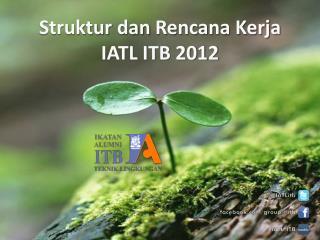 Struktur dan Rencana Kerja IATL ITB 2012