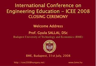International Conference on Engineering Education  -  ICEE 2008 CLOSING CEREMONY Welcome Address