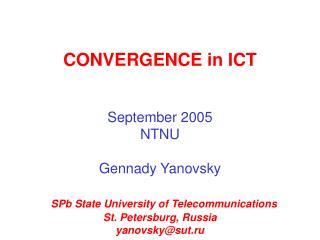 CONVERGENCE in ICT September 2005 NTNU Gennady Yanovsky SPb State University of Telecommunications