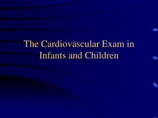 The Cardiovascular Exam in Infants and Children