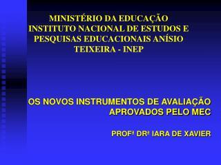 OS NOVOS INSTRUMENTOS DE AVALIAÇÃO APROVADOS PELO MEC PROFª DRª IARA DE XAVIER