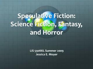 Speculative Fiction: Science Fiction, Fantasy, and Horror