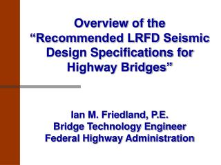 "Overview of the ""Recommended LRFD Seismic Design Specifications for Highway Bridges"""