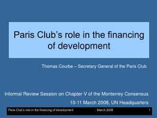 Paris Club s role in the financing of development                            March 2008