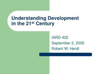 Understanding Development in the 21 st  Century