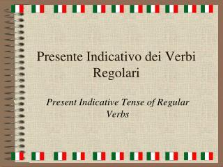 Presente Indicativo dei Verbi Regolari