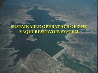 SUSTAINABLE OPERATION OF THE YAQUI RESERVOIR SYSTEM