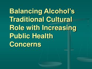 Balancing Alcohol's Traditional Cultural Role with Increasing Public Health Concerns