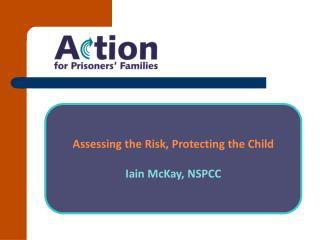 Assessing the Risk, Protecting the Child Iain McKay, NSPCC