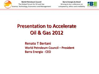 Renato T Bertani World Petroleum Council – President Barra Energia - CEO