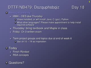 Announcements: HW4 – DES due Thursday I have installed, or will install: Java, C ( gcc ), Python.