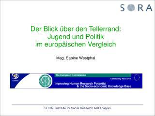 Der Blick über den Tellerrand:  Jugend und Politik  im europäischen Vergleich Mag. Sabine Westphal