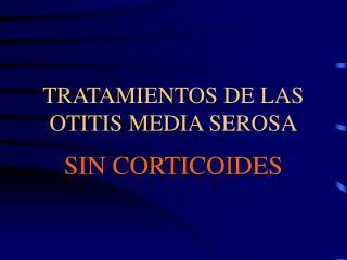 TRATAMIENTOS DE LAS OTITIS MEDIA SEROSA