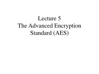 Lecture 5  The Advanced Encryption Standard (AES)