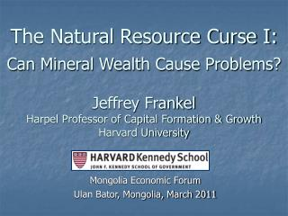 The Natural Resource Curse I:  Can Mineral Wealth Cause Problems  Jeffrey Frankel Harpel Professor of Capital Formation