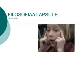 FILOSOFIAA LAPSILLE  Hannu Juuso