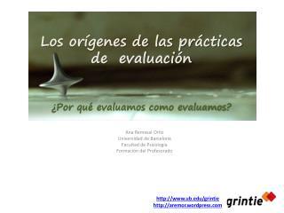 Los orígenes de las prácticas  de  evaluación ¿Por qué evaluamos como evaluamos?