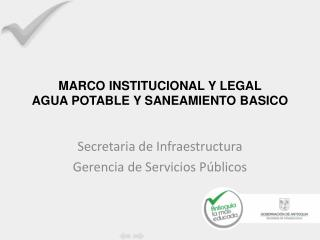MARCO INSTITUCIONAL Y LEGAL  AGUA POTABLE Y SANEAMIENTO BASICO