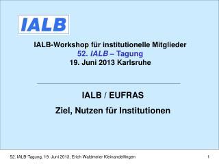 IALB-Workshop für institutionelle Mitglieder 52.  IALB  – Tagung 19. Juni 2013 Karlsruhe