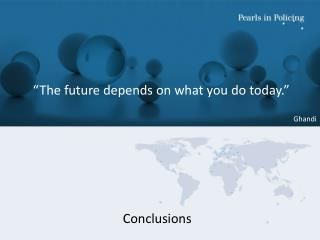 """The future depends on what you do today."""