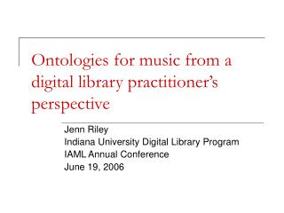 Ontologies for music from a digital library practitioner�s perspective