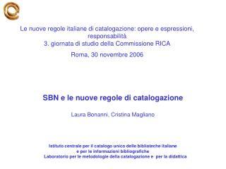 SBN e le nuove regole di catalogazione Laura Bonanni, Cristina Magliano