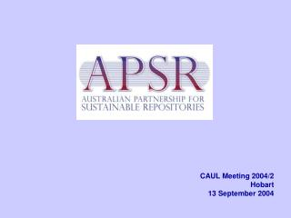 CAUL Meeting 2004/2 Hobart 13 September 2004