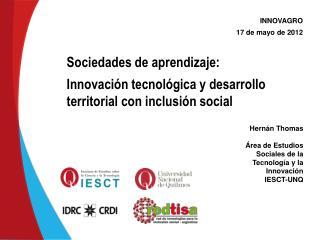 Hernán Thomas  Área de Estudios Sociales de la Tecnología y la Innovación  IESCT-UNQ