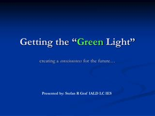 "Getting the "" Green  Light"" creating a  consciousness  for the future…"