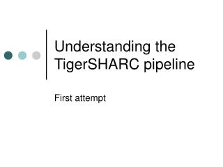 Understanding the TigerSHARC pipeline