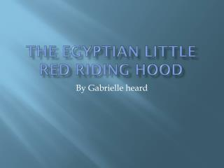 The  E gyptian little red riding hood