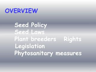 OVERVIEW   Seed Policy  Seed Laws  Plant breeders   Rights      Legislation  Phytosanitary measures