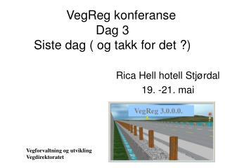 VegReg konferanse Dag 3 Siste dag ( og takk for det ?)