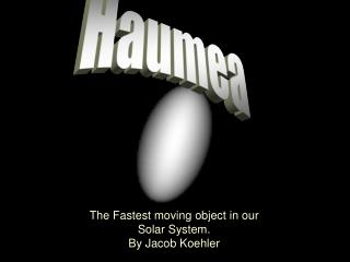 The Fastest moving object in our Solar System. By Jacob Koehler
