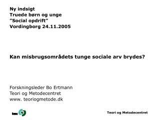 """Ny indsigt  Truede børn og unge """"Social opdrift"""" Vordingborg 24.11.2005"""