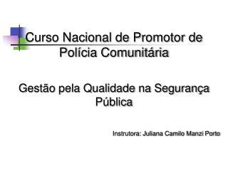 Curso Nacional de Promotor de Polícia Comunitária Gestão pela Qualidade na Segurança Pública