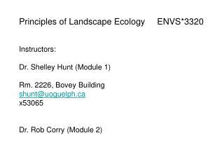 Principles of Landscape Ecology     ENVS*3320 Instructors: Dr. Shelley Hunt (Module 1)