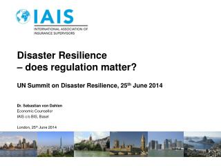 Dr.  Sebastian von Dahlen Economic Counsellor IAIS c/o BIS, Basel  London, 25 th  June 2014