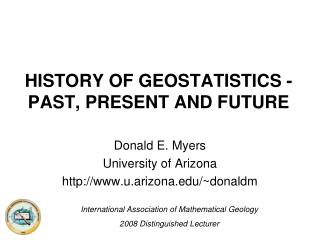 HISTORY OF GEOSTATISTICS - PAST, PRESENT AND FUTURE