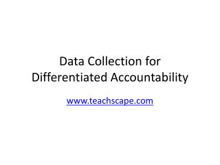 Data Collection for  Differentiated Accountability