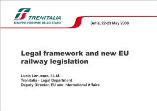Sofia, 22-23 May 2008 Legal framework and new EU railway legislation Lucio Lanucara, LL.M.