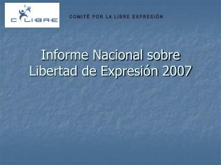 Informe Nacional sobre Libertad de Expresión 2007