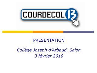 PRESENTATION Collège Joseph d'Arbaud, Salon 3 février 2010